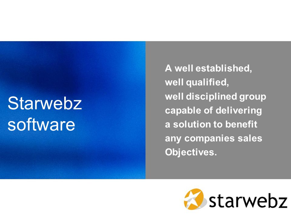 Starwebz software A well established, well qualified, well disciplined group capable of delivering a solution to benefit any companies sales Objectives.