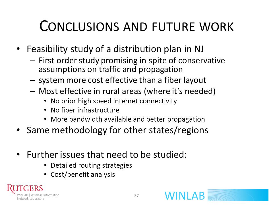 WINLAB C ONCLUSIONS AND FUTURE WORK Feasibility study of a distribution plan in NJ – First order study promising in spite of conservative assumptions