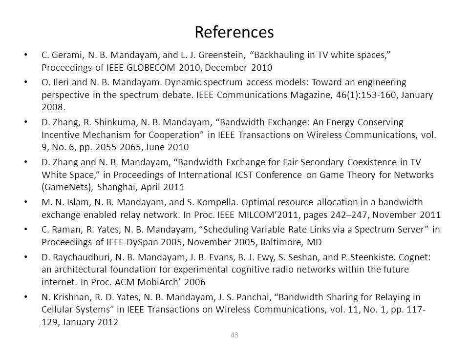 References C. Gerami, N. B. Mandayam, and L. J. Greenstein, Backhauling in TV white spaces, Proceedings of IEEE GLOBECOM 2010, December 2010 O. Ileri