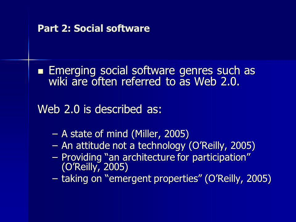 Part 2: Social software Emerging social software genres such as wiki are often referred to as Web 2.0.