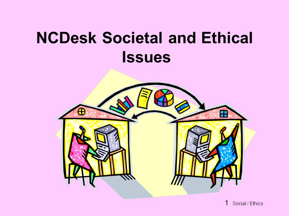 1 Social / Ethics NCDesk Societal and Ethical Issues