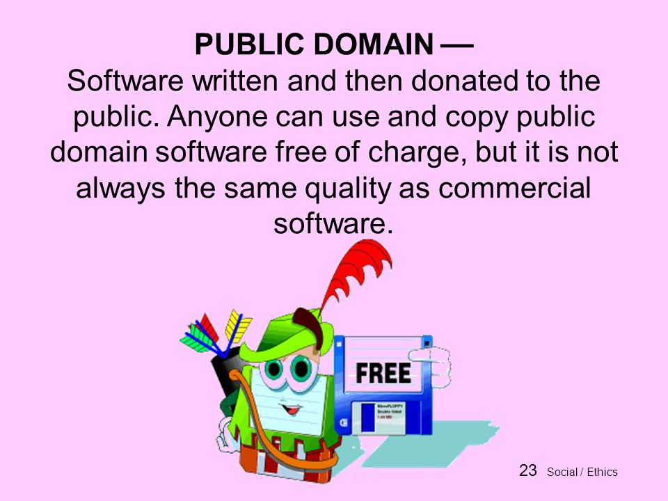 23 Social / Ethics PUBLIC DOMAIN Software written and then donated to the public.