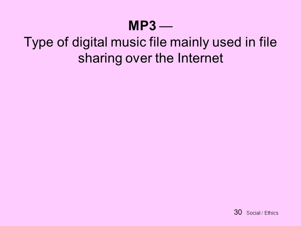 30 Social / Ethics MP3 Type of digital music file mainly used in file sharing over the Internet