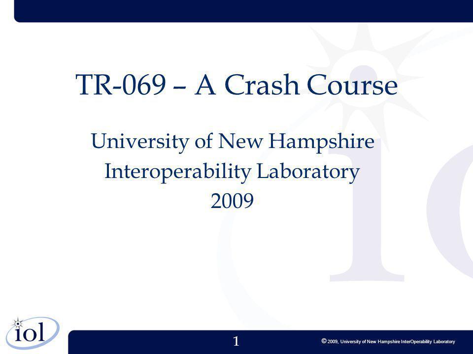 1 © 2009, University of New Hampshire InterOperability Laboratory TR-069 – A Crash Course University of New Hampshire Interoperability Laboratory 2009