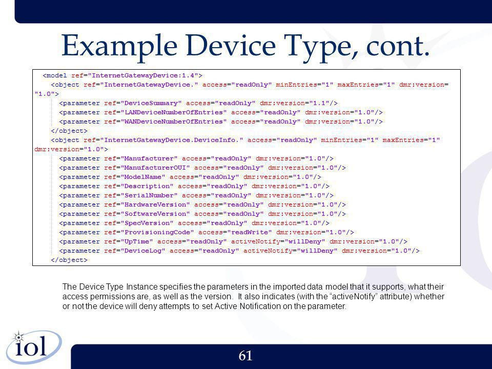 61 Example Device Type, cont. The Device Type Instance specifies the parameters in the imported data model that it supports, what their access permiss