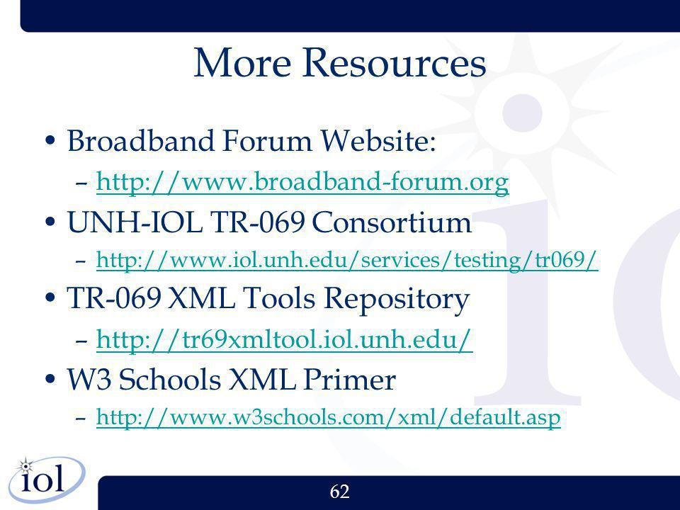 62 More Resources Broadband Forum Website: –http://www.broadband-forum.orghttp://www.broadband-forum.org UNH-IOL TR-069 Consortium –http://www.iol.unh