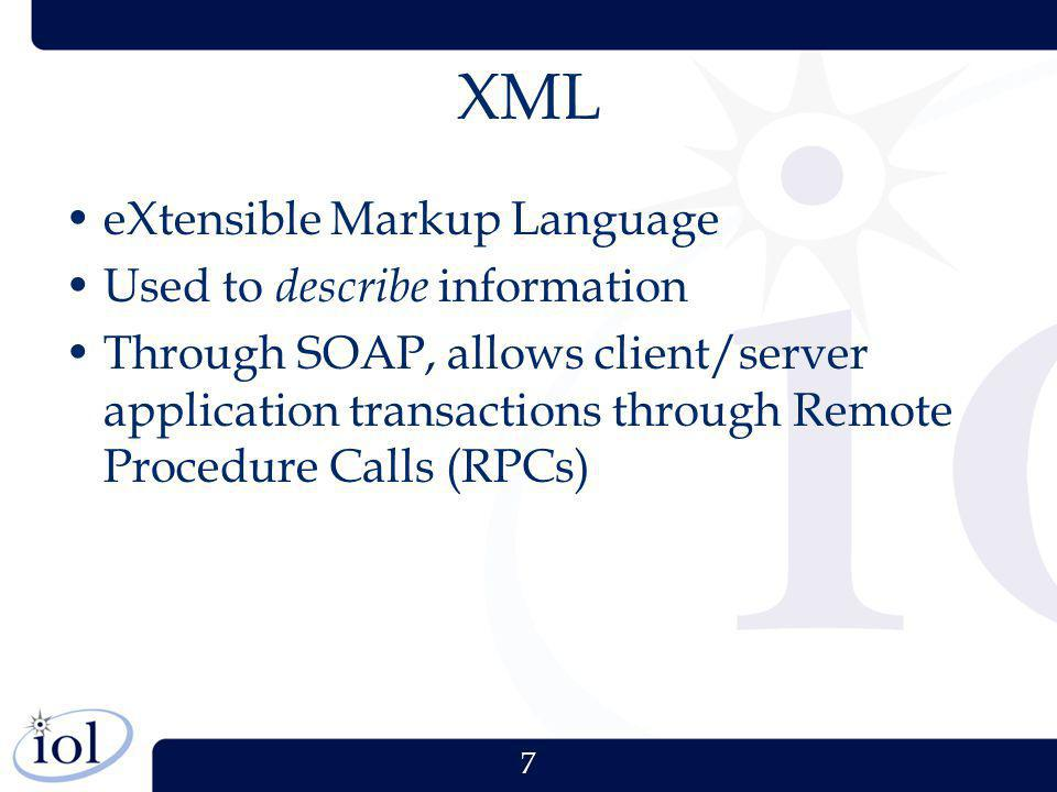 7 XML eXtensible Markup Language Used to describe information Through SOAP, allows client/server application transactions through Remote Procedure Cal