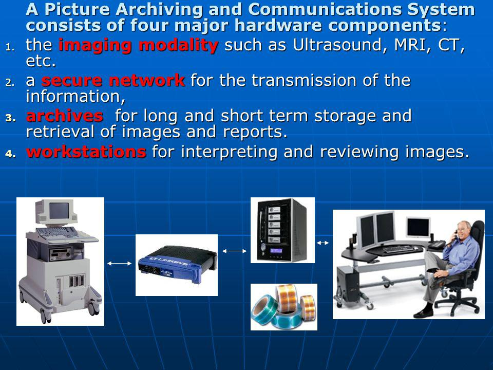 A Picture Archiving and Communications System consists of four major hardware components: 1.