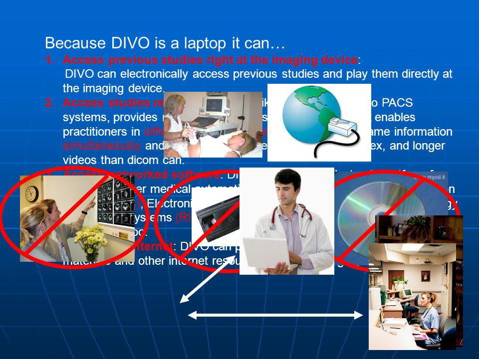 Because DIVO is a laptop it can… 1.Access previous studies right at the imaging device: DIVO can electronically access previous studies and play them directly at the imaging device.