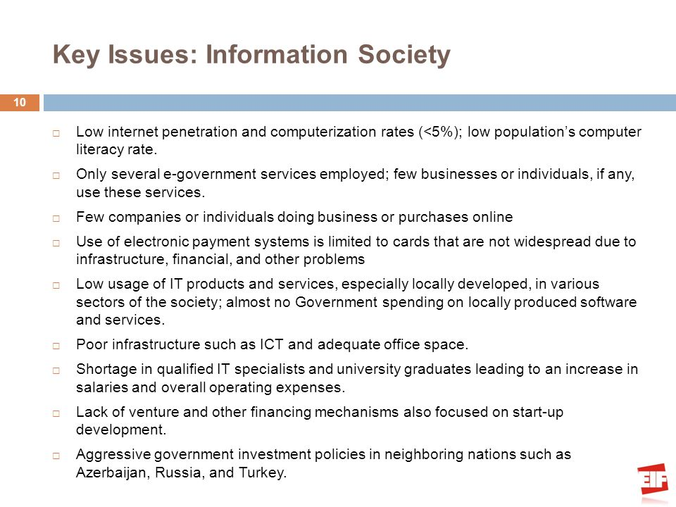 Key Issues: Information Society Low internet penetration and computerization rates (<5%); low populations computer literacy rate. Only several e-gover