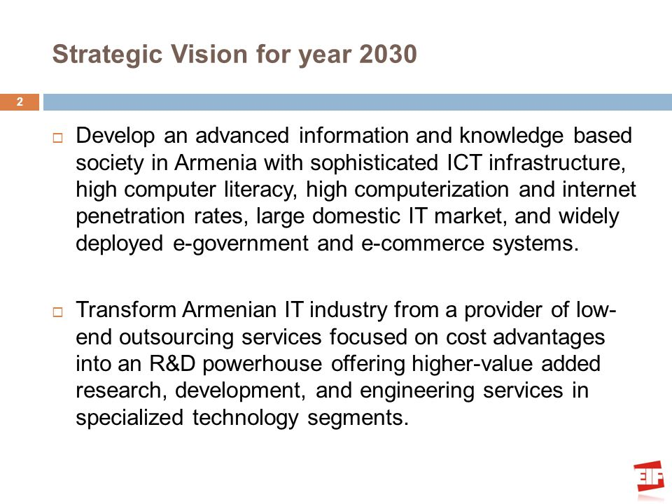 Strategic Vision for year 2030 Develop an advanced information and knowledge based society in Armenia with sophisticated ICT infrastructure, high comp