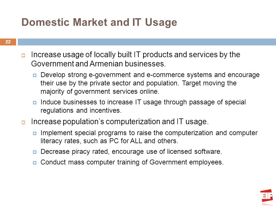 Domestic Market and IT Usage Increase usage of locally built IT products and services by the Government and Armenian businesses.