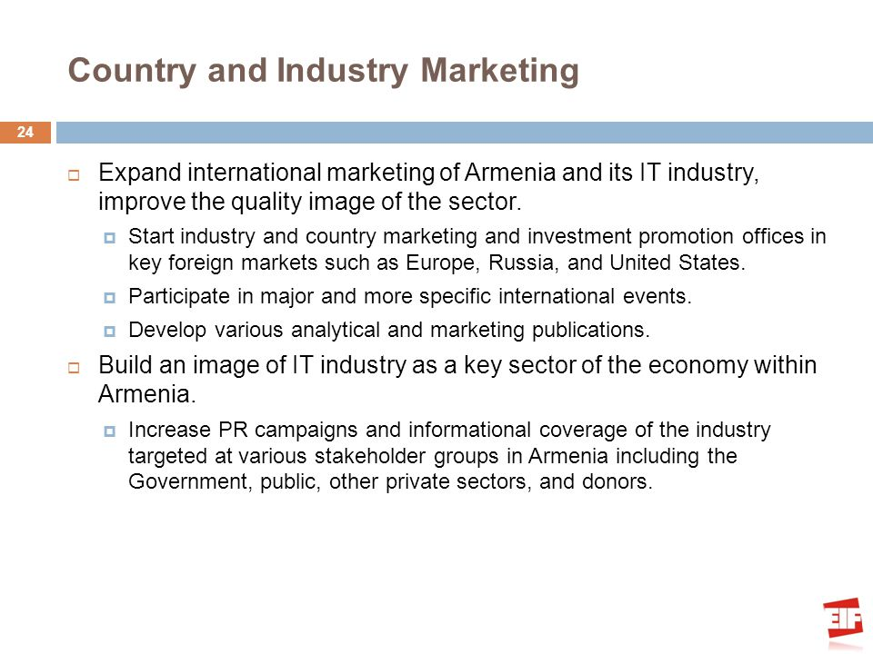 Country and Industry Marketing Expand international marketing of Armenia and its IT industry, improve the quality image of the sector.