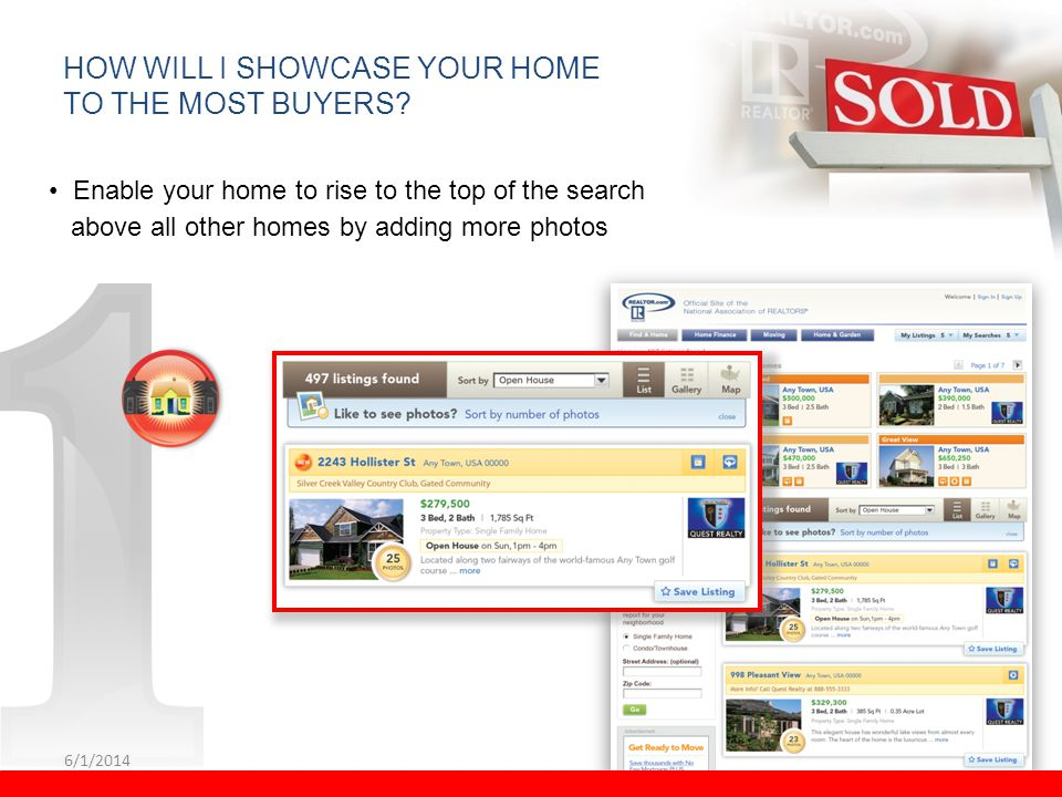6/1/2014 17 HOW WILL I SHOWCASE YOUR HOME TO THE MOST BUYERS? Enable your home to rise to the top of the search above all other homes by adding more p