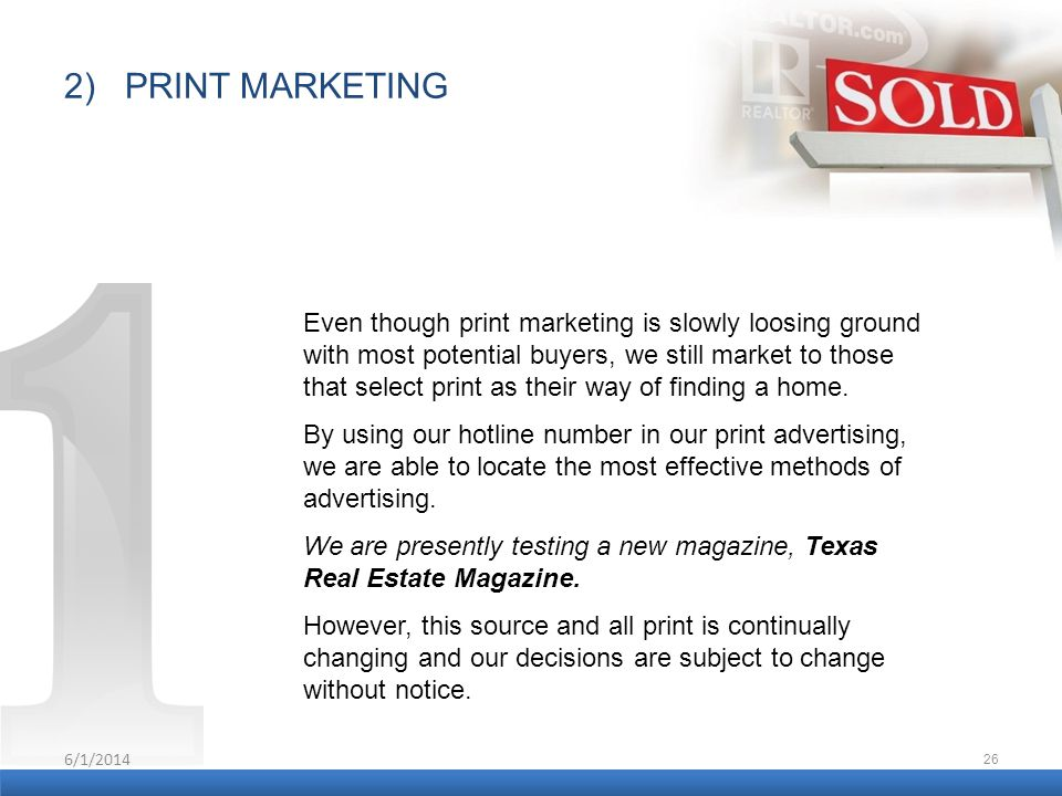 6/1/2014 26 2) PRINT MARKETING Even though print marketing is slowly loosing ground with most potential buyers, we still market to those that select p