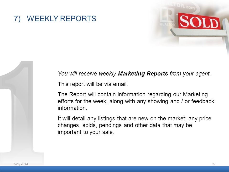 6/1/2014 32 7) WEEKLY REPORTS You will receive weekly Marketing Reports from your agent. This report will be via email. The Report will contain inform