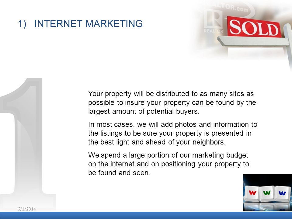6/1/2014 8 1) INTERNET MARKETING Your property will be distributed to as many sites as possible to insure your property can be found by the largest am