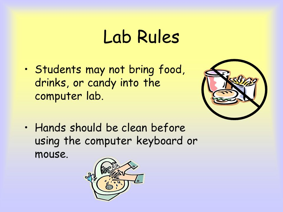 Lab Rules Computers must be used for school- related work only. Computers may only be used as directed by your teacher.