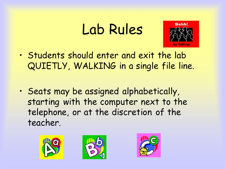 Lab Rules Students may not bring food, drinks, or candy into the computer lab. Hands should be clean before using the computer keyboard or mouse.