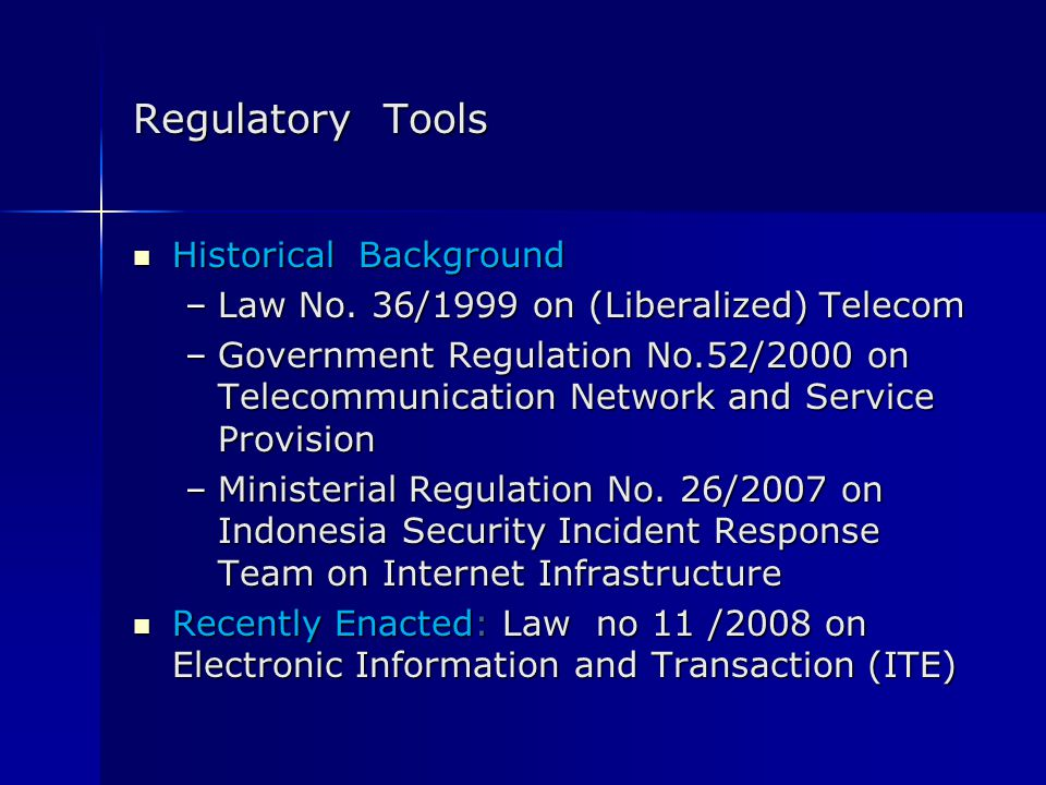 Regulatory Tools Historical Background Historical Background –Law No. 36/1999 on (Liberalized) Telecom –Government Regulation No.52/2000 on Telecommun