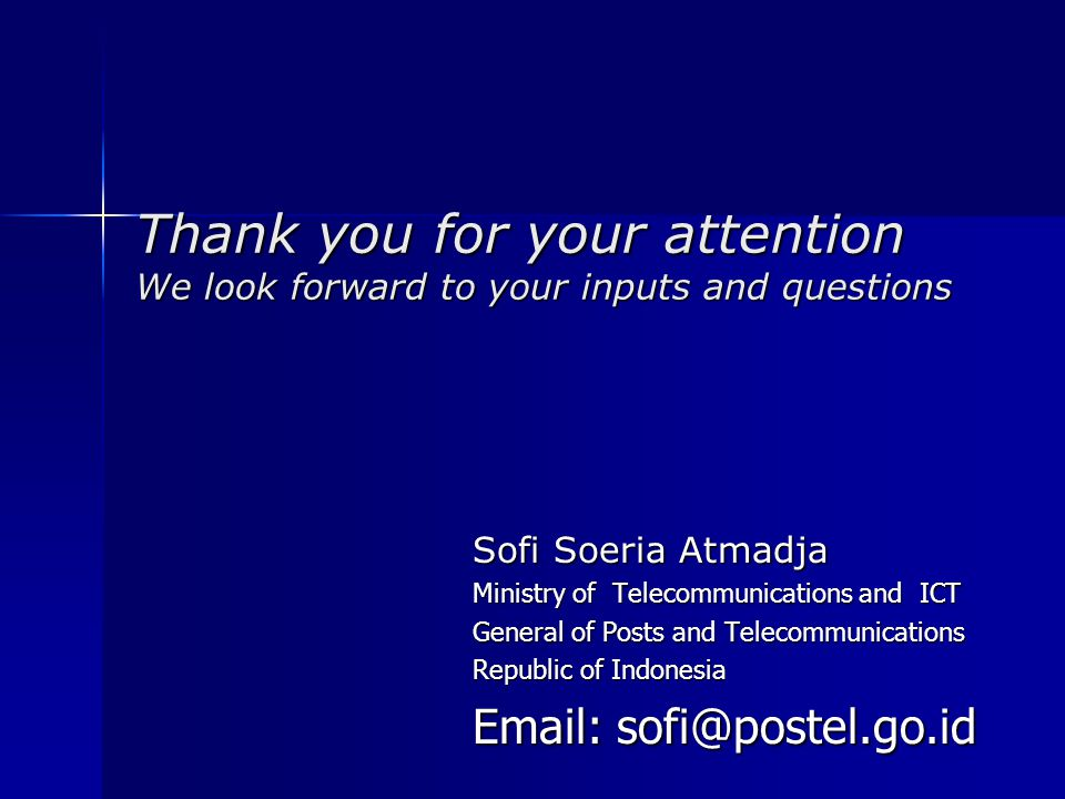 Thank you for your attention We look forward to your inputs and questions Sofi Soeria Atmadja Ministry of Telecommunications and ICT General of Posts