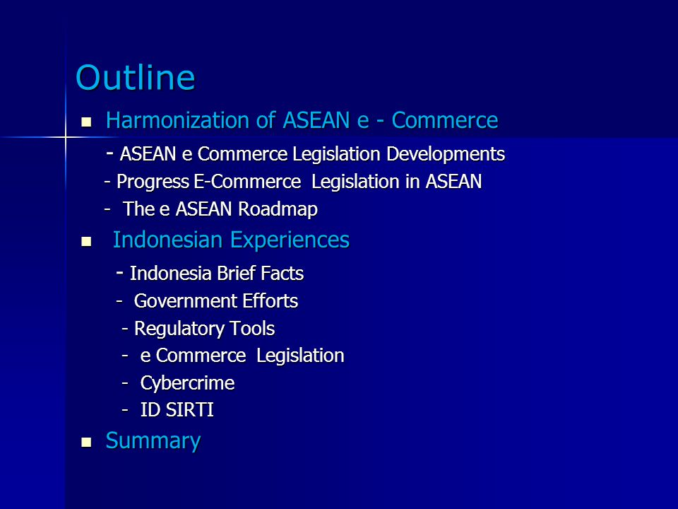 Outline Harmonization of ASEAN e - Commerce Harmonization of ASEAN e - Commerce - ASEAN e Commerce Legislation Developments - Progress E-Commerce Legi