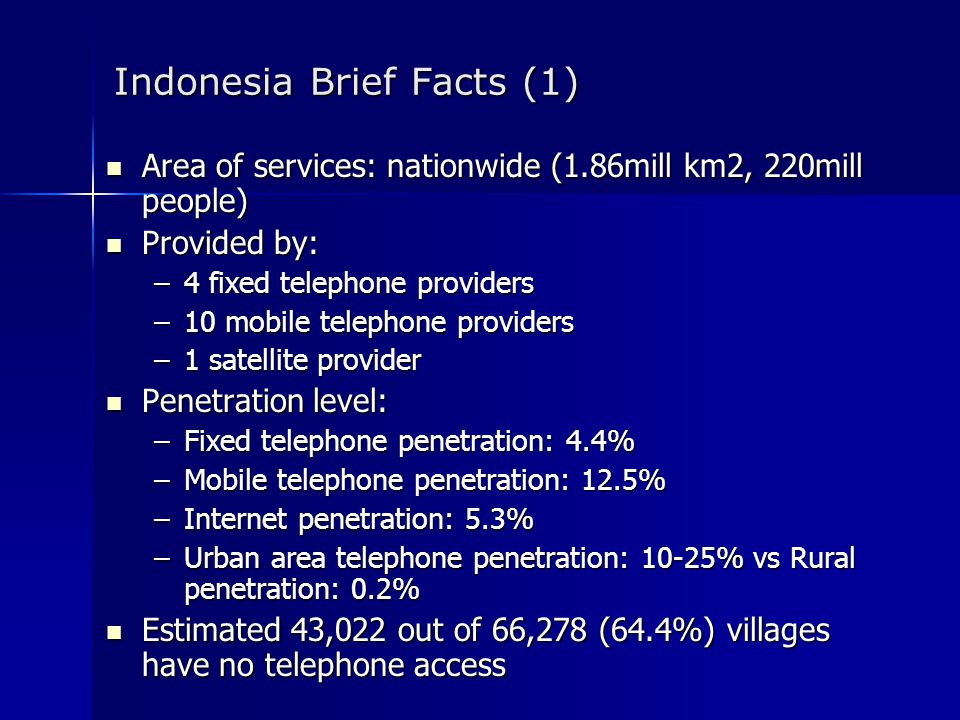 Indonesia Brief Facts (1) Area of services: nationwide (1.86mill km2, 220mill people) Area of services: nationwide (1.86mill km2, 220mill people) Prov