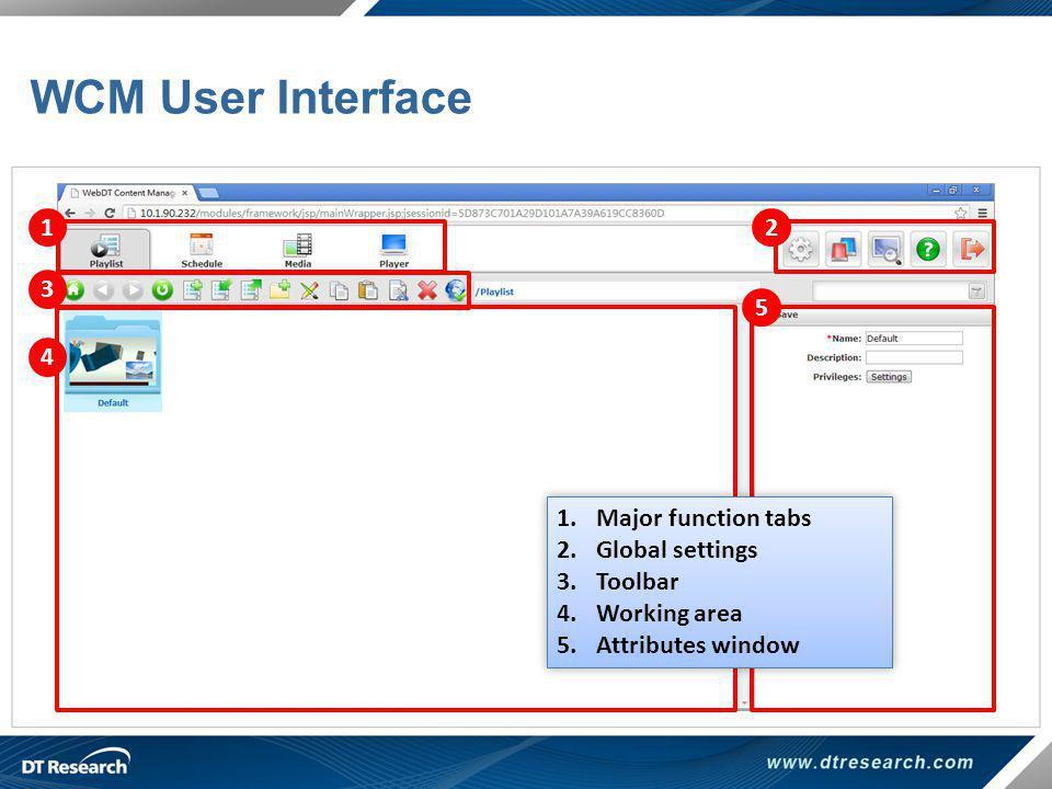 WCM User Interface 1 3 2 4 5 1.Major function tabs 2.Global settings 3.Toolbar 4.Working area 5.Attributes window 1.Major function tabs 2.Global setti