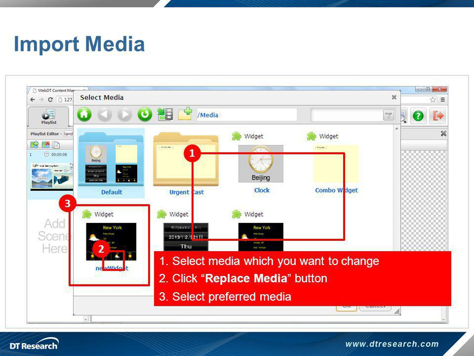 Import Media 1 2 1. Select media which you want to change 2. Click Replace Media button 3. Select preferred media 3