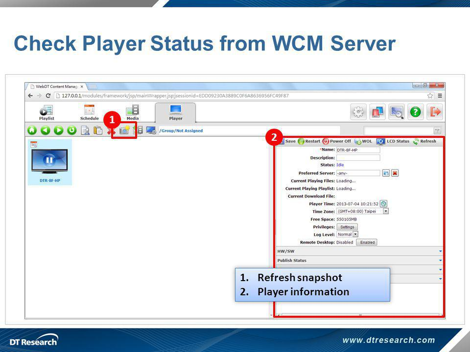 Check Player Status from WCM Server 1 2 1.Refresh snapshot 2.Player information 1.Refresh snapshot 2.Player information
