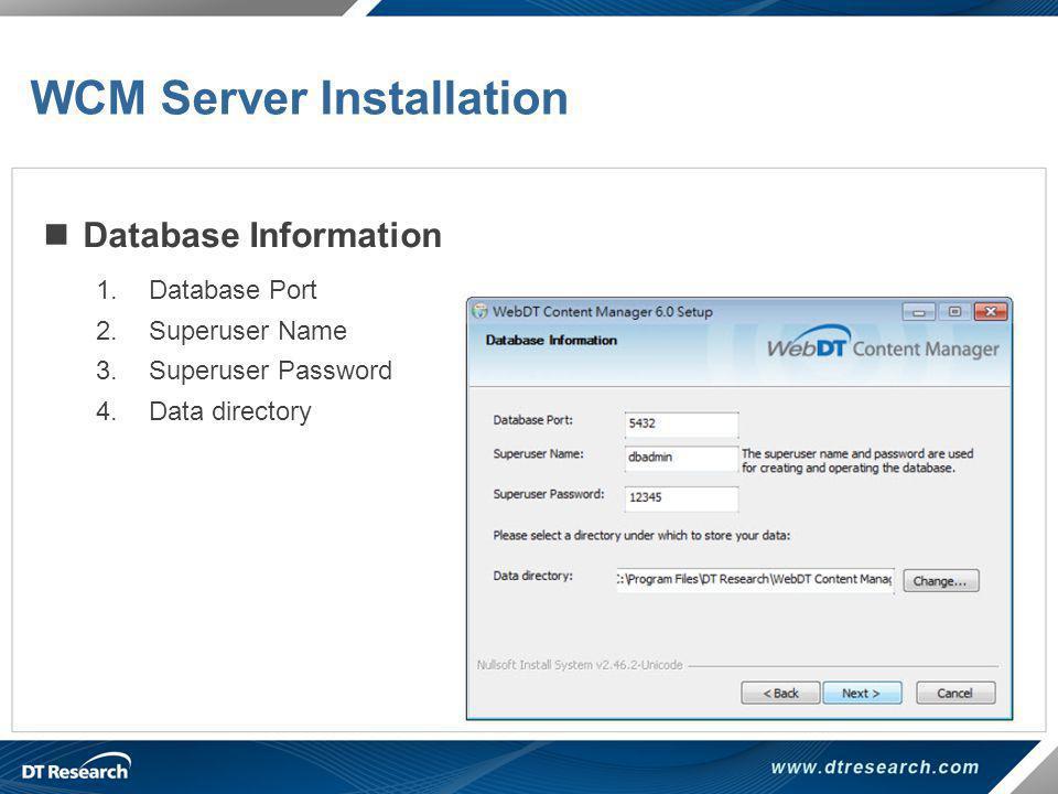 Database Information 1.Database Port 2.Superuser Name 3.Superuser Password 4.Data directory WCM Server Installation