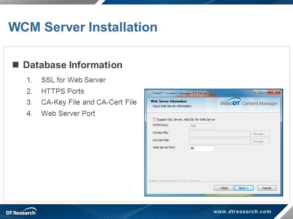 Database Information 1.SSL for Web Server 2.HTTPS Ports 3.CA-Key File and CA-Cert File 4.Web Server Port WCM Server Installation