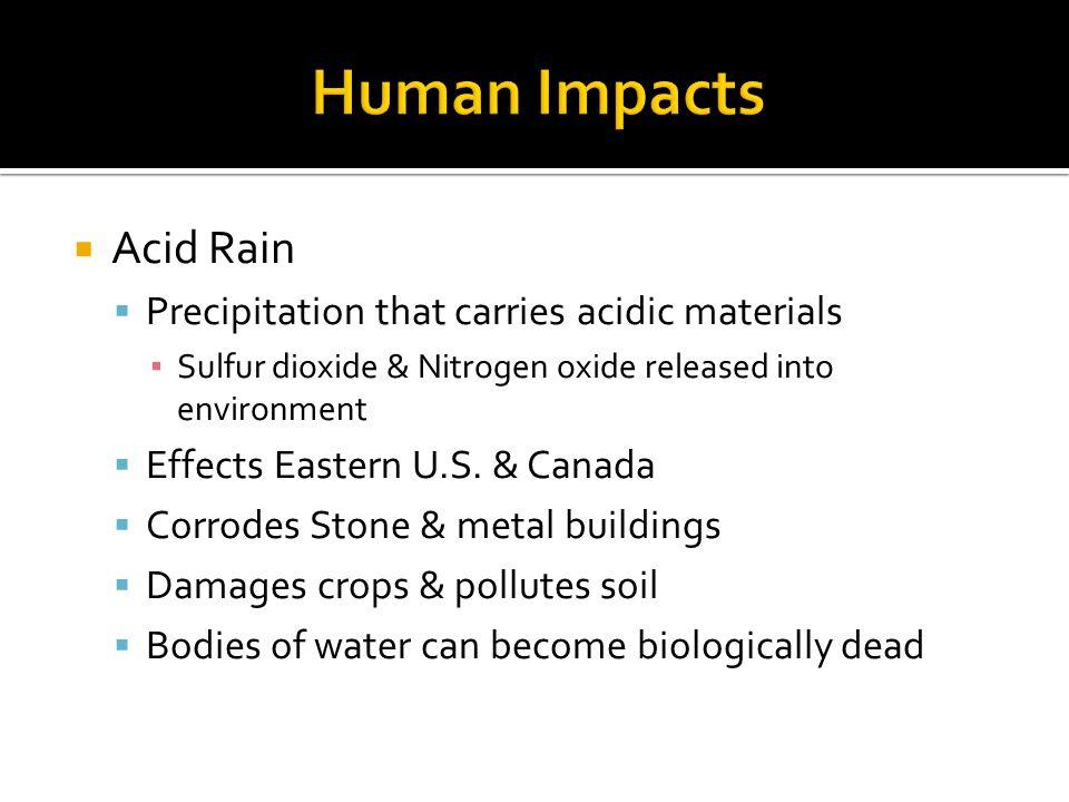 Acid Rain Precipitation that carries acidic materials Sulfur dioxide & Nitrogen oxide released into environment Effects Eastern U.S.