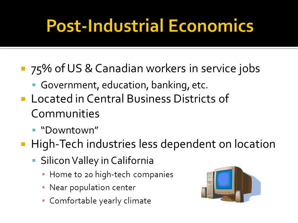 75% of US & Canadian workers in service jobs Government, education, banking, etc.