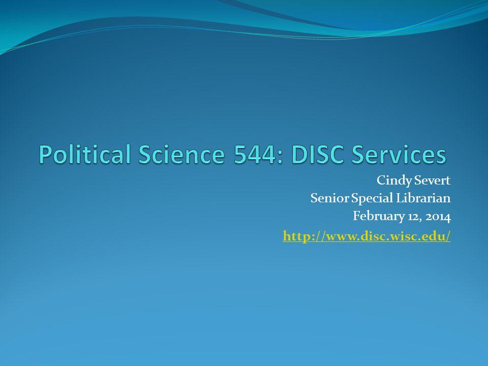 Cindy Severt Senior Special Librarian February 12, 2014 http://www.disc.wisc.edu/ http://www.disc.wisc.edu/