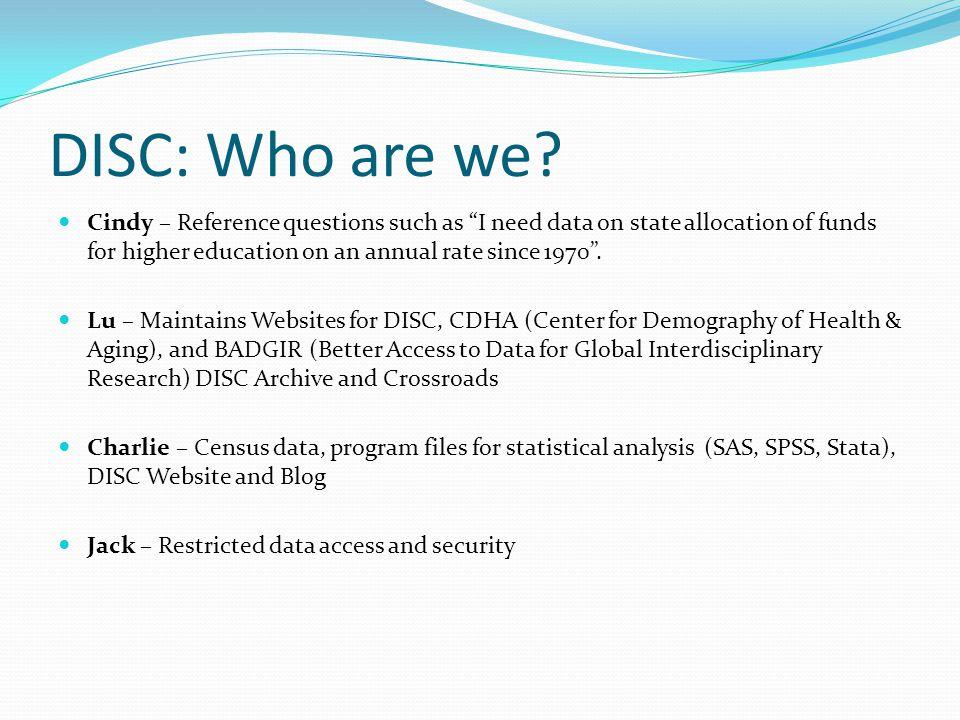 Current Awareness DISC News Blog, http://www.disc.wisc.edu/discnews/http://www.disc.wisc.edu/discnews/ Current Awareness Social Science Research Reports, http://www.disc.wisc.edu/reports/cssrindex.html http://www.disc.wisc.edu/reports/cssrindex.html Current Awareness in Aging Report, http://www.ssc.wisc.edu/cdha/CAAR.html http://www.ssc.wisc.edu/cdha/CAAR.html
