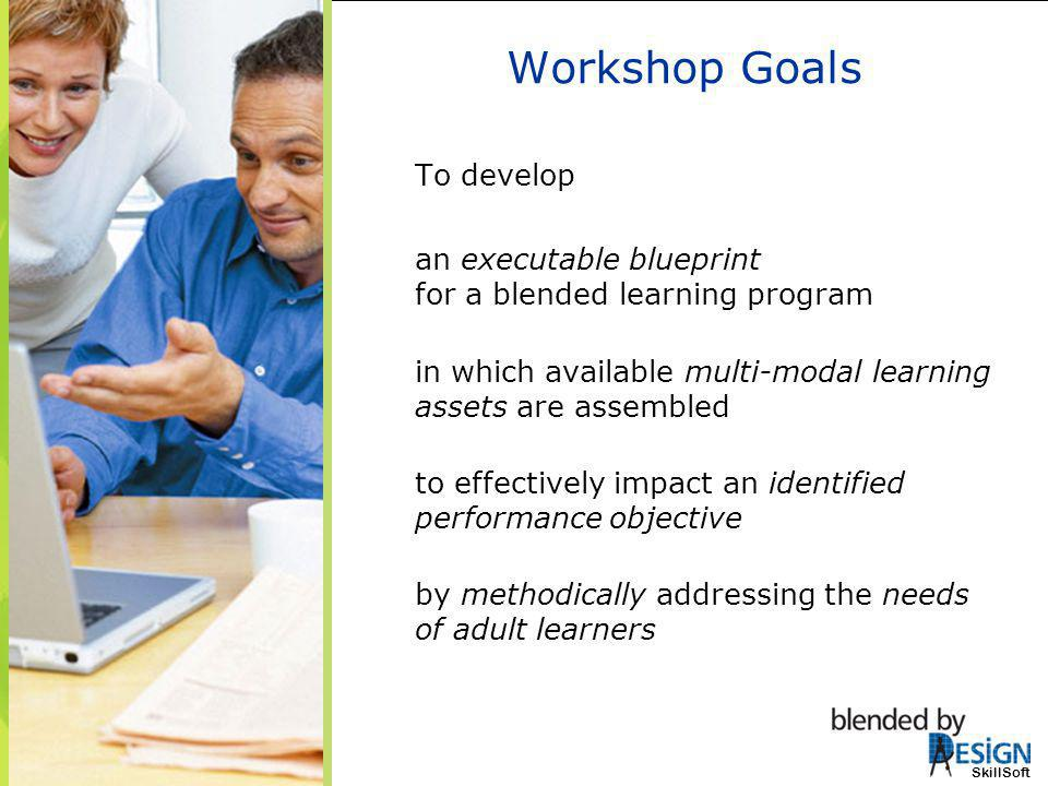 Workshop Goals To develop an executable blueprint for a blended learning program in which available multi-modal learning assets are assembled to effec