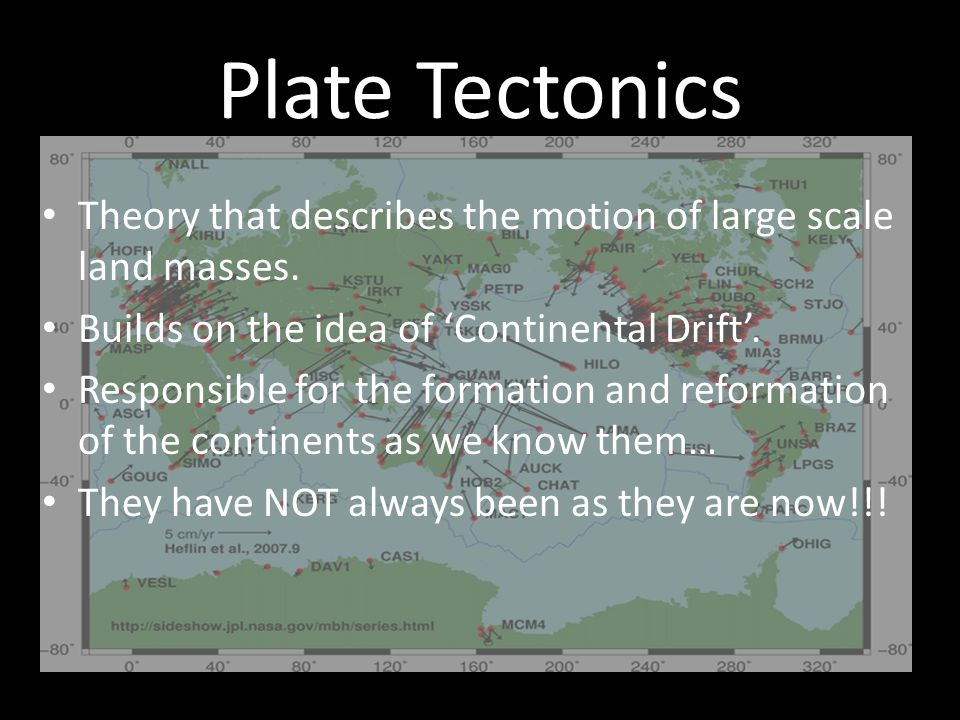 Plate Tectonics Theory that describes the motion of large scale land masses.