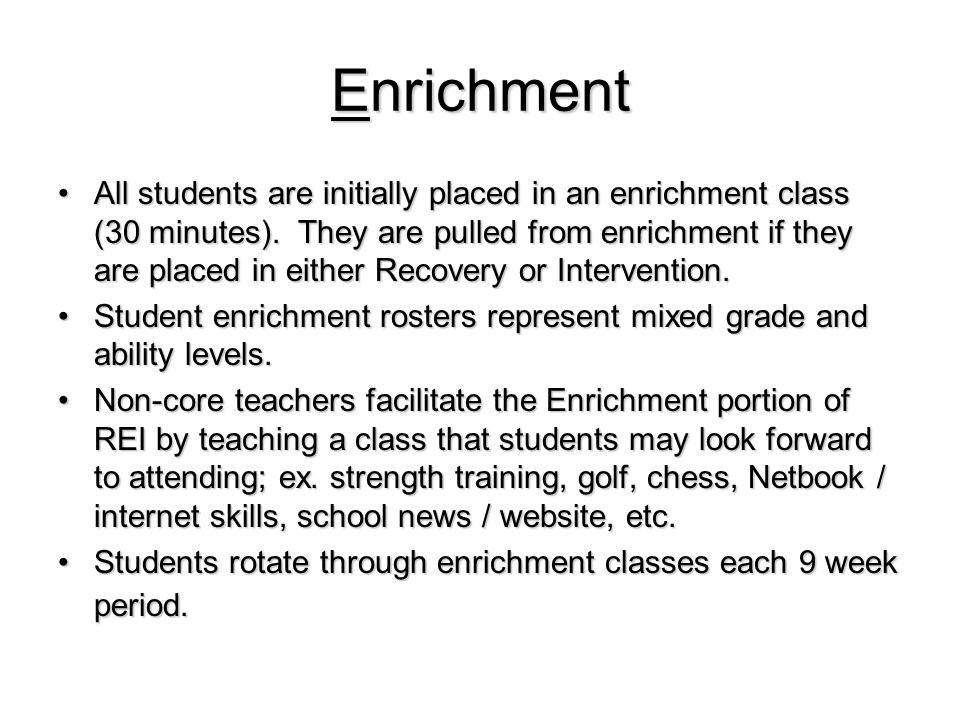 Enrichment All students are initially placed in an enrichment class (30 minutes).
