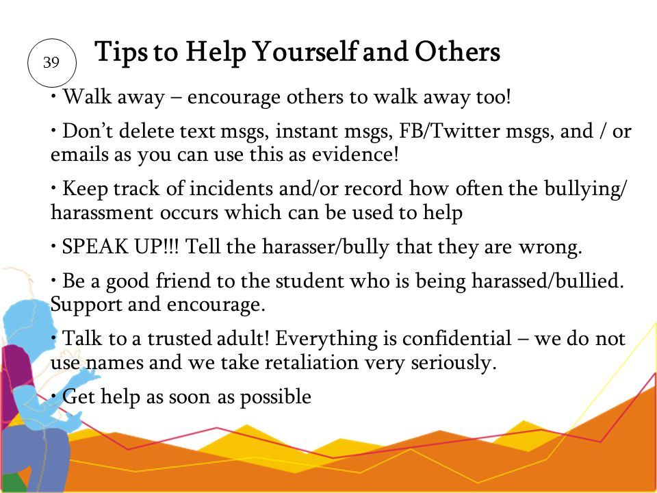 Tips to Help Yourself and Others Walk away – encourage others to walk away too! Dont delete text msgs, instant msgs, FB/Twitter msgs, and / or emails