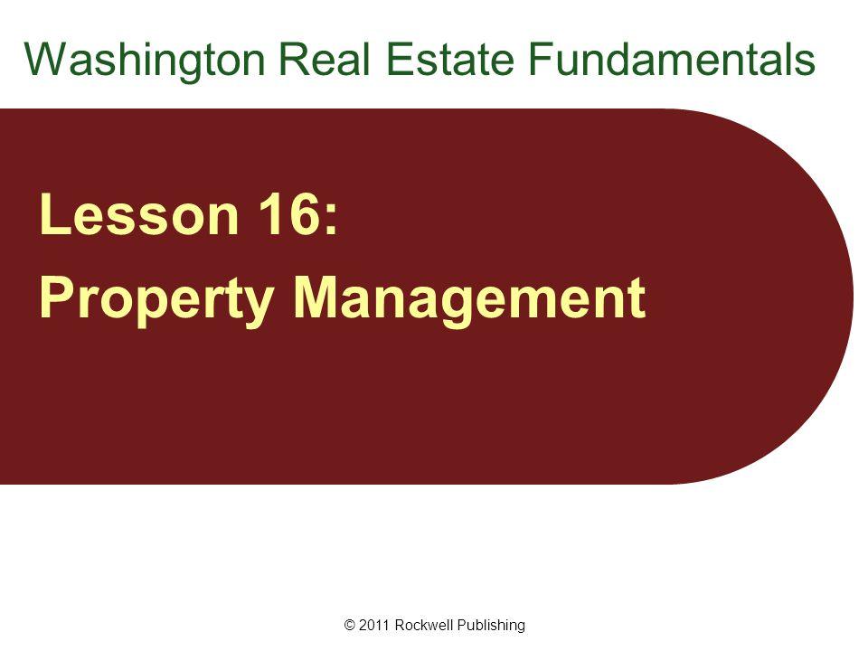 Washington Real Estate Fundamentals Lesson 16: Property Management © 2011 Rockwell Publishing
