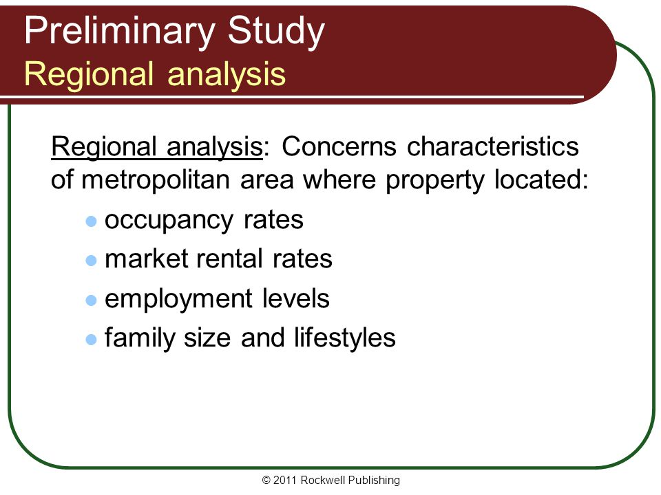 Preliminary Study Regional analysis Regional analysis: Concerns characteristics of metropolitan area where property located: occupancy rates market re