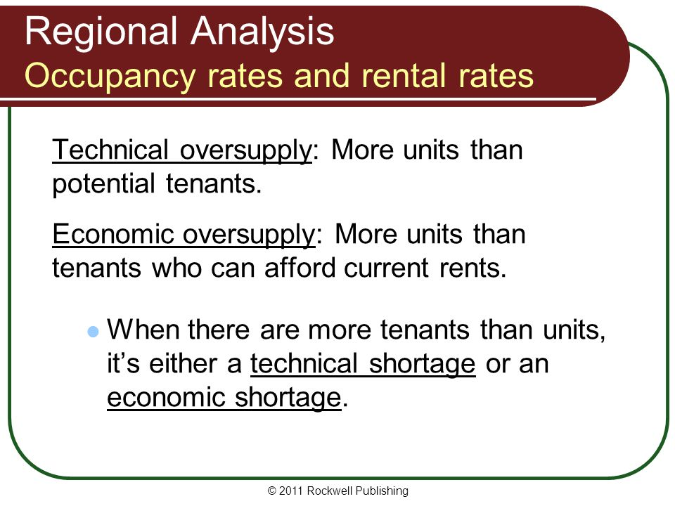 Regional Analysis Occupancy rates and rental rates Technical oversupply: More units than potential tenants. Economic oversupply: More units than tenan