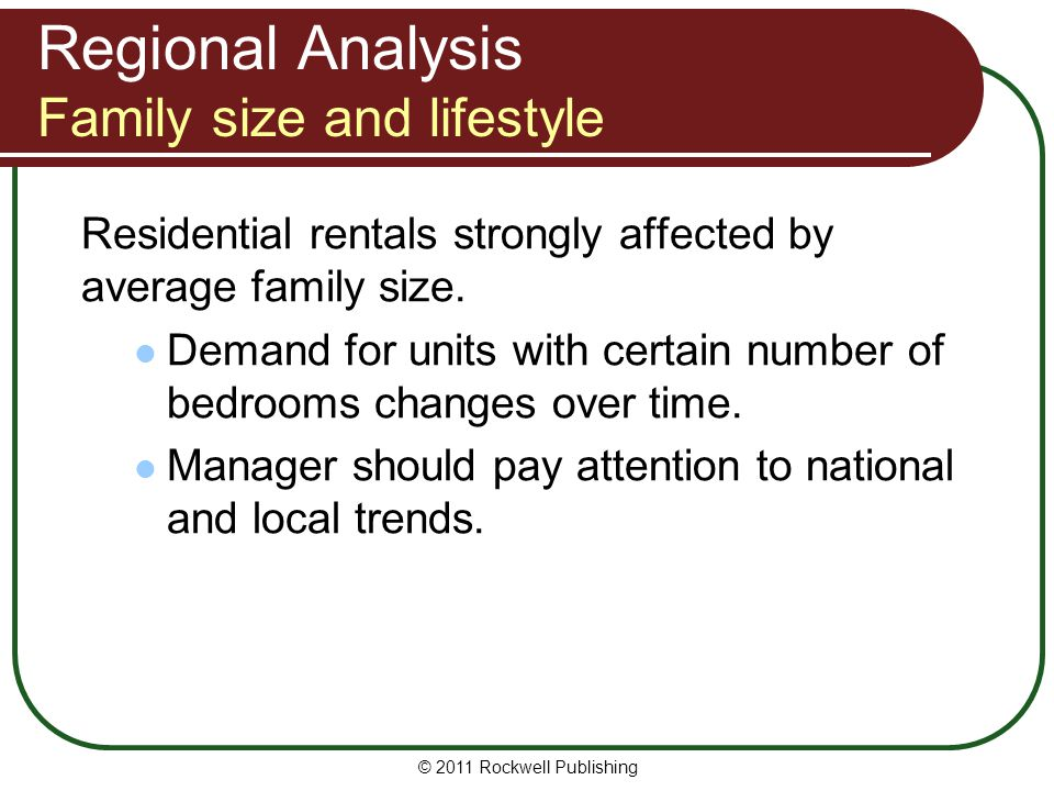 Regional Analysis Family size and lifestyle Residential rentals strongly affected by average family size. Demand for units with certain number of bedr