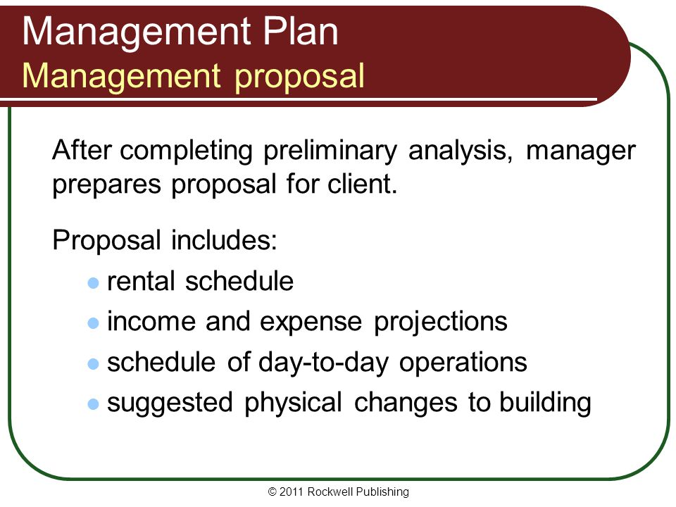 Management Plan Management proposal After completing preliminary analysis, manager prepares proposal for client. Proposal includes: rental schedule in