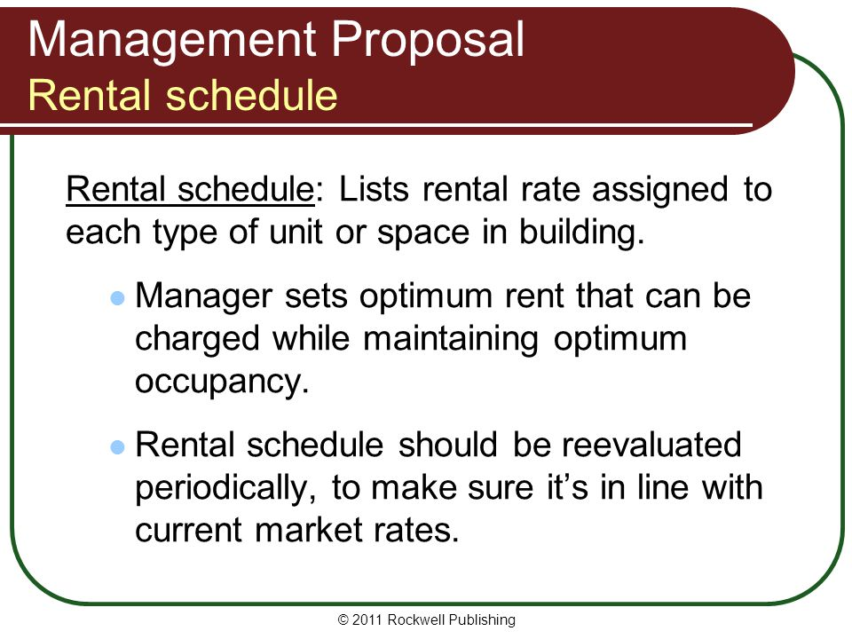 Management Proposal Rental schedule Rental schedule: Lists rental rate assigned to each type of unit or space in building. Manager sets optimum rent t