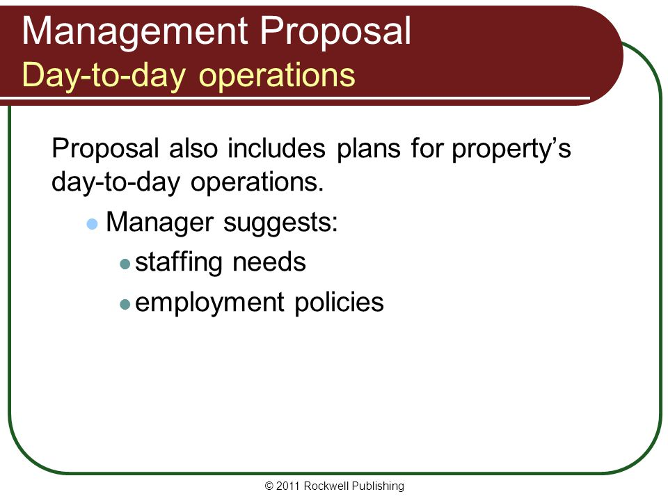 Management Proposal Day-to-day operations Proposal also includes plans for propertys day-to-day operations. Manager suggests: staffing needs employmen