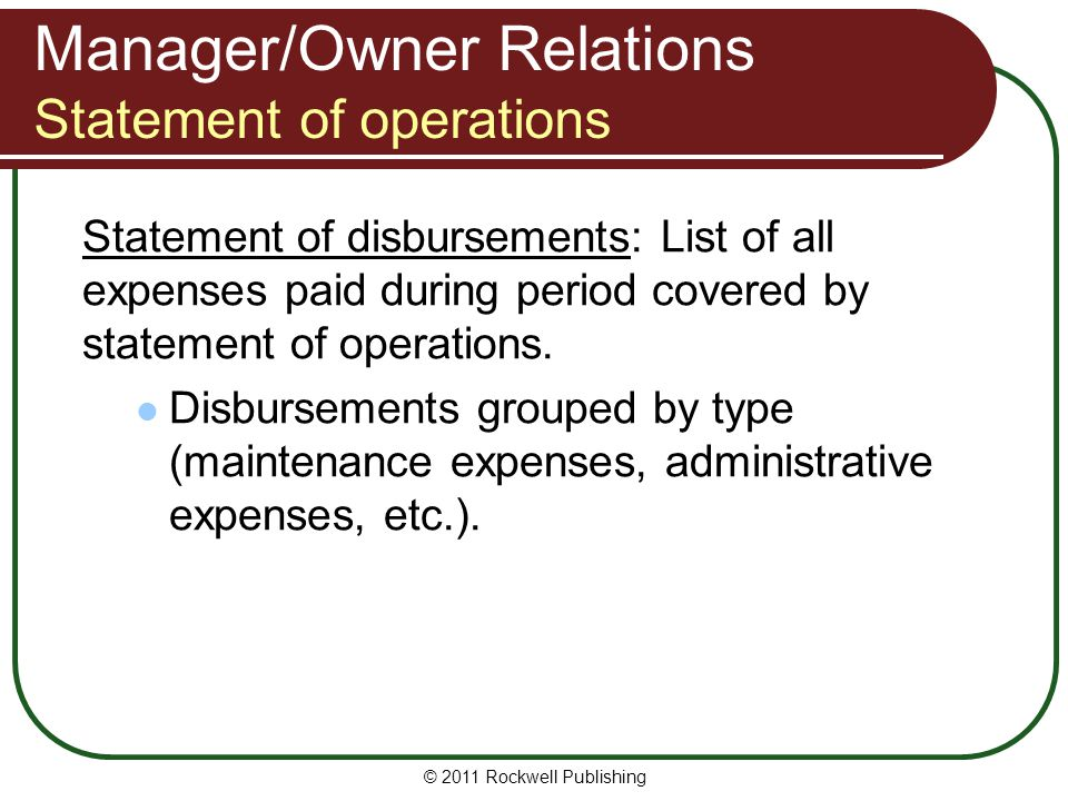 Manager/Owner Relations Statement of operations Statement of disbursements: List of all expenses paid during period covered by statement of operations