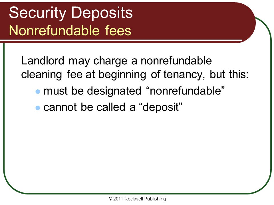 Security Deposits Nonrefundable fees Landlord may charge a nonrefundable cleaning fee at beginning of tenancy, but this: must be designated nonrefunda