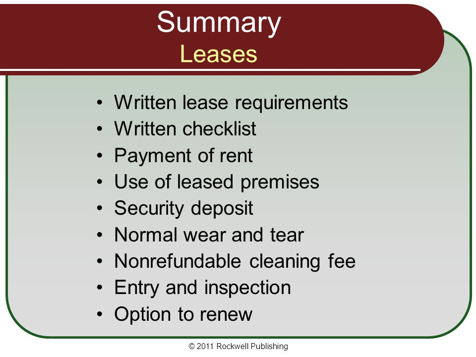 Summary Leases Written lease requirements Written checklist Payment of rent Use of leased premises Security deposit Normal wear and tear Nonrefundable
